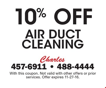 10% Off Air Duct cleaning. With this coupon. Not valid with other offers or prior services. Offer expires 11-27-16.