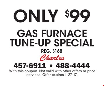 Only $99 gas furnace tune-up special. Reg. $168. With this coupon. Not valid with other offers or prior services. Offer expires 1-27-17.
