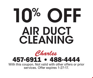 10% Off Air Duct cleaning. With this coupon. Not valid with other offers or prior services. Offer expires 1-27-17.