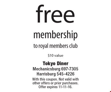 free membership to royal members club. $10 value. With this coupon. Not valid with other offers or prior purchases. Offer expires 11-11-16.