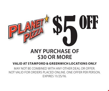 $5 OFF any purchase of $30 or more valid at stamford & greenwich locations only. May not be combined with any other deal or offer. Not valid for orders placed online. One offer per person. Expires 11/25/16.