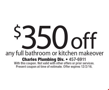 $350 off any full bathroom or kitchen makeover. With this coupon. Not valid with other offers or prior services. Present coupon at time of estimate. Offer expires 12/2/16.