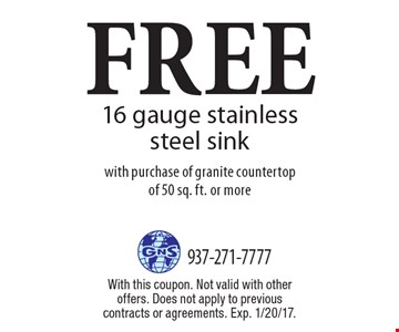 Free 16 gauge stainless steel sink with purchase of granite countertop of 50 sq. ft. or more. With this coupon. Not valid with other offers. Does not apply to previous contracts or agreements. Exp. 1/20/17.