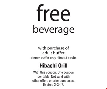 Free beverage with purchase of adult buffet dinner. Buffet only. Limit 3 adults. With this coupon. One coupon per table. Not valid with other offers or prior purchases. Expires 2-3-17.