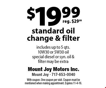 $19.99 standard oil change & filter. Includes up to 5 qts. 10W30 or 5W30 oil, special diesel or syn. oil & filter may be extra. With coupon. One coupon per visit. Coupon must be mentioned when making appointment. Expires 11-4-16.