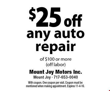 $25 off any auto repair of $100 or more (off labor). With coupon. One coupon per visit. Coupon must be mentioned when making appointment. Expires 11-4-16.