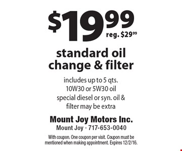 $19.99 standard oil change & filter. Reg. $29.99. With coupon. One coupon per visit. Coupon must be mentioned when making appointment. Expires 12/2/16.