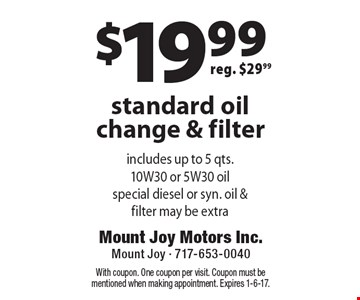 $19.99 standard oil change & filter, reg. $29.99. With coupon. One coupon per visit. Coupon must be mentioned when making appointment. Expires 1-6-17.