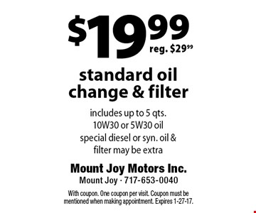 $19.99 standard oil change & filter. reg. $29.99 . With coupon. One coupon per visit. Coupon must be mentioned when making appointment. Expires 1-27-17.