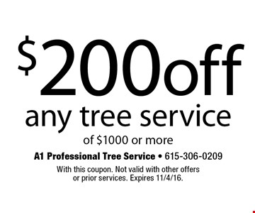 $200 off any tree service of $1000 or more. With this coupon. Not valid with other offers or prior services. Expires 11/4/16.