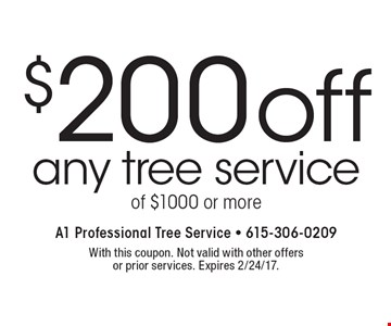 $200 off any tree service of $1000 or more. With this coupon. Not valid with other offersor prior services. Expires 2/24/17.