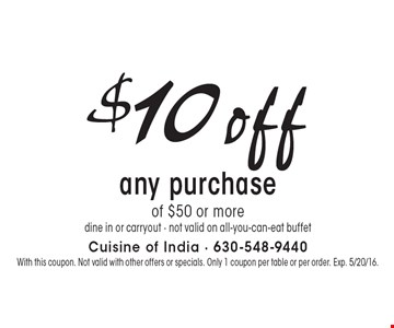 $10 off any purchase of $50 or more. dine in or carryout. not valid on all-you-can-eat buffet. With this coupon. Not valid with other offers or specials. Only 1 coupon per table or per order. Exp. 5/20/16.