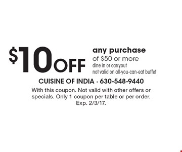 $10 off any purchase of $50 or more. dine in or carryout. Not valid on all-you-can-eat buffet. With this coupon. Not valid with other offers or specials. Only 1 coupon per table or per order. Exp. 2/3/17.