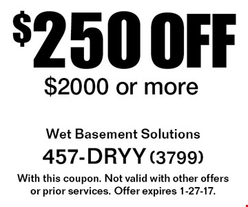 $250 OFF service $2000 or more. With this coupon. Not valid with other offers or prior services. Offer expires 1-27-17.