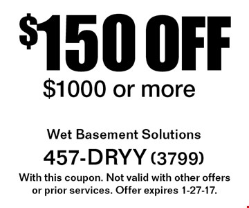 $150 OFF service $1000 or more. With this coupon. Not valid with other offers or prior services. Offer expires 1-27-17.