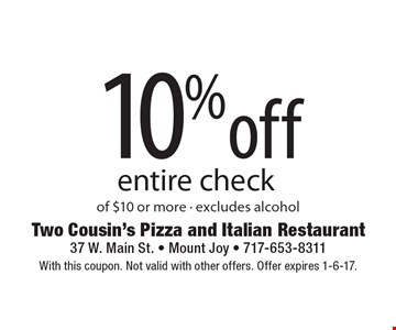 10% off entire check of $10 or more - excludes alcohol. With this coupon. Not valid with other offers. Offer expires 1-6-17.
