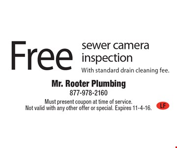 Free sewer camera inspection. With standard drain cleaning fee. Must present coupon at time of service. Not valid with any other offer or special. Expires 11-4-16.