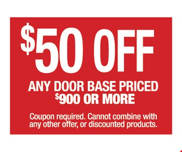 $50 OFF any door base priced $900 or more. Coupon required. Cannot combined with any other offer or discounted products.