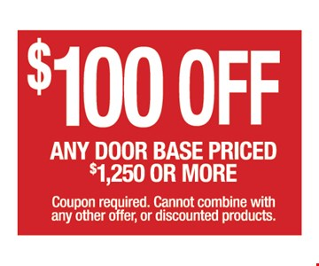 $100 OFF any door base priced $1,250 or more. Coupon required. Cannot combined with any other offer or discounted products.