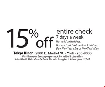 15% off entire check. 7 days a week. Not valid on Holidays. Not valid on Christmas Eve, Christmas Day, New Year's Eve or New Year's Day. With this coupon. One coupon per check. Not valid with other offers. Not valid with All-You-Can-Eat Sushi. Not valid during lunch. Offer expires 1-20-17.
