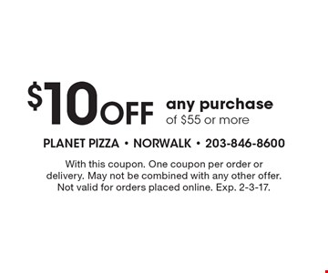 $10 Off any purchase of $55 or more. With this coupon. One coupon per order or delivery. May not be combined with any other offer. Not valid for orders placed online. Exp. 2-3-17.