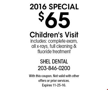 2016 special $65 children's visit. includes: complete exam, all x-rays, full cleaning & fluoride treatment. With this coupon. Not valid with other offers or prior services. Expires 11-25-16.