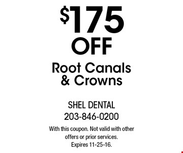 $175 off root canals & crowns. With this coupon. Not valid with other offers or prior services. Expires 11-25-16.