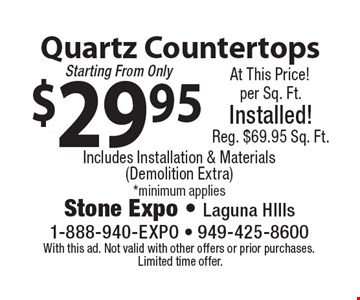 $29.95 Quartz Countertops Includes Installation & Materials (Demolition Extra) *minimum applies. With this ad. Not valid with other offers or prior purchases. Limited time offer.