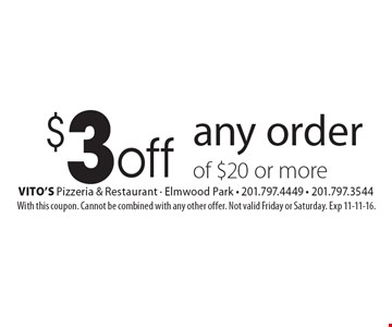$3 off any order of $20 or more. With this coupon. Cannot be combined with any other offer. Not valid Friday or Saturday. Exp 11-11-16.