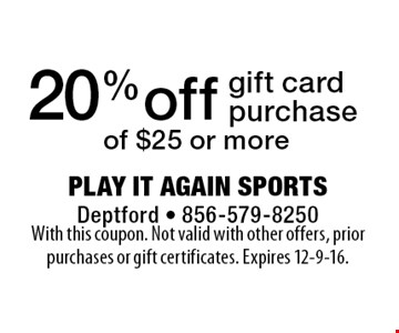 20% off gift card purchase of $25 or more. With this coupon. Not valid with other offers, prior purchases or gift certificates. Expires 12-9-16.