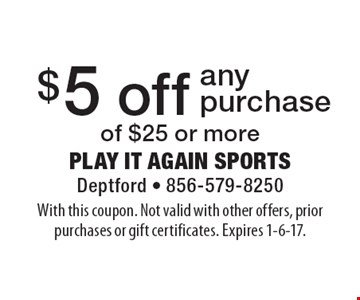 $5 off any purchase of $25 or more. With this coupon. Not valid with other offers, prior purchases or gift certificates. Expires 1-6-17.