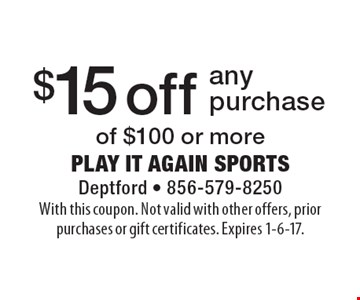 $15 off any purchase of $100 or more. With this coupon. Not valid with other offers, prior purchases or gift certificates. Expires 1-6-17.