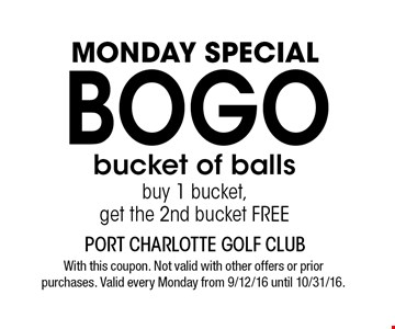 MONDAY SPECIAL BOGO bucket of balls. buy 1 bucket, get the 2nd bucket FREE. With this coupon. Not valid with other offers or prior purchases. Valid every Monday from 9/12/16 until 10/31/16.