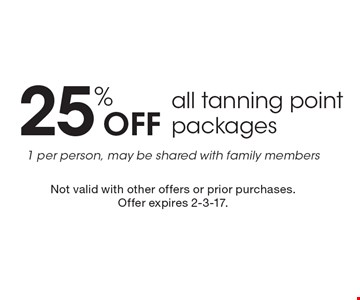 25% off all tanning point packages. 1 per person. May be shared with family members. Not valid with other offers or prior purchases. Offer expires 2-3-17.
