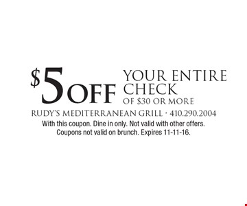 $5 off Your Entire Check of $30 or more. With this coupon. Dine in only. Not valid with other offers. Coupons not valid on brunch. Expires 11-11-16.