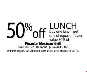 50% off lunch. Buy one lunch, get one of equal or lesser value 50% off. With this coupon. Not valid with other offers. Offer expires 10-28-16.