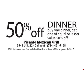 50% off dinner. Buy one dinner, get one of equal or lesser value 50% off. With this coupon. Not valid with other offers. Offer expires 2-3-17.