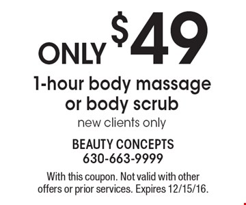 Only $49 1-hour body massage or body scrub. New clients only. With this coupon. Not valid with other offers or prior services. Expires 12/15/16.