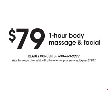 $79 1-hour body massage & facial. With this coupon. Not valid with other offers or prior services. Expires 2/3/17.