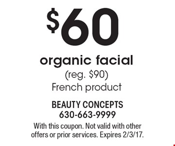 $60 organic facial (reg. $90) French product. With this coupon. Not valid with other offers or prior services. Expires 2/3/17.