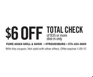 $6 Off Total Check of $35 or more. Dine in only. With this coupon. Not valid with other offers. Offer expires 1-20-17.