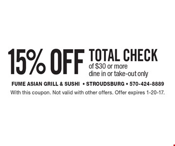 15% Off Total Check of $30 or more. Dine in or take-out only. With this coupon. Not valid with other offers. Offer expires 1-20-17.