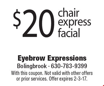 $20 chair express facial. With this coupon. Not valid with other offers or prior services. Offer expires 2-3-17.