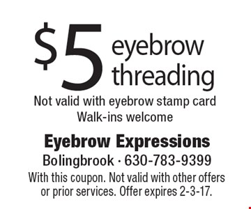 $5 eyebrow threading. Not valid with eyebrow stamp card. Walk-ins welcome. With this coupon. Not valid with other offers or prior services. Offer expires 2-3-17.