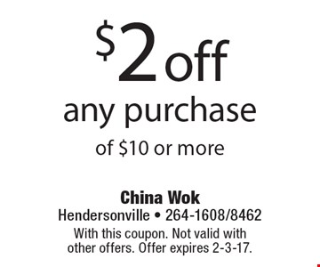 $2 off any purchase of $10 or more. With this coupon. Not valid with other offers. Offer expires 2-3-17.