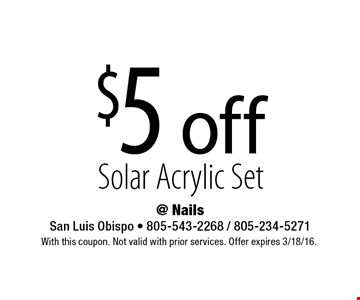 $5 off Solar Acrylic Set. With this coupon. Not valid with prior services. Offer expires 3/18/16.
