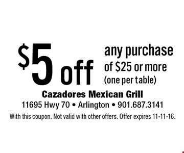$5 off any purchase of $25 or more (one per table). With this coupon. Not valid with other offers. Offer expires 11-11-16.