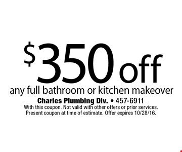 $350 off any full bathroom or kitchen makeover. With this coupon. Not valid with other offers or prior services. Present coupon at time of estimate. Offer expires 10/28/16.