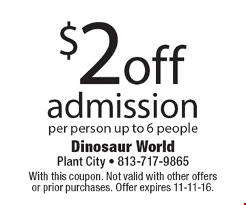 $2 off admission per person. Up to 6 people. With this coupon. Not valid with other offers or prior purchases. Offer expires 11-11-16.