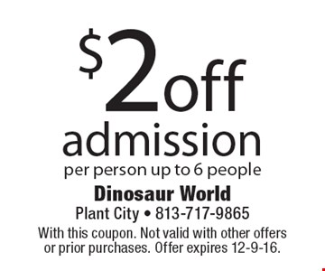 $2 off admission per person up to 6 people. With this coupon. Not valid with other offers or prior purchases. Offer expires 12-9-16.